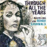 "Reiner Grunwald – ""Through all the years – durch die Jahre"""